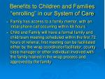 benefits to children and families enrolling in our system of care