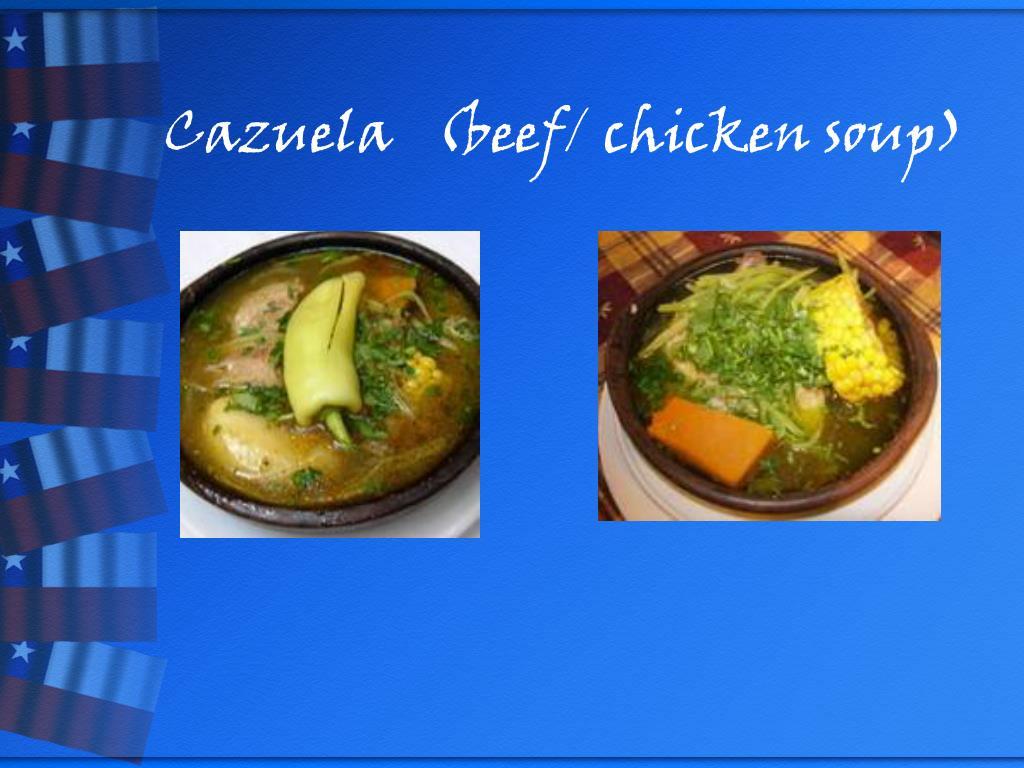 Cazuela   (beef/ chicken soup)
