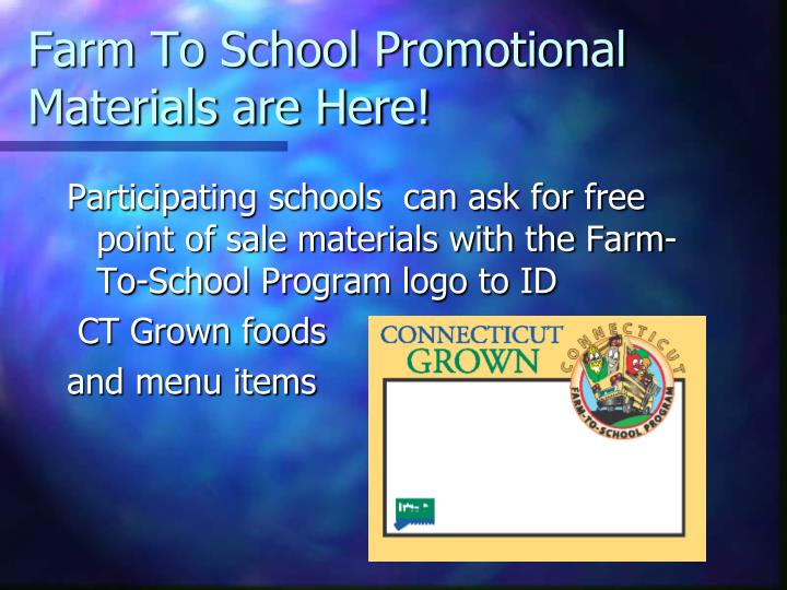 Participating schools  can ask for free point of sale materials with the Farm-To-School Program logo to ID