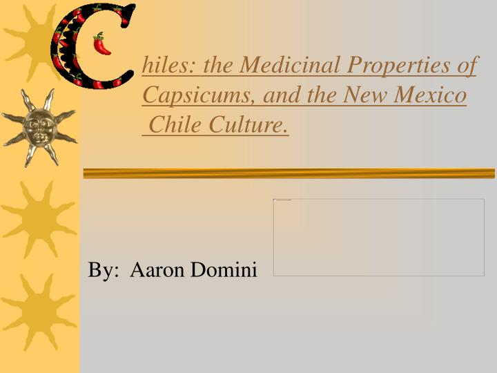 Hiles the medicinal properties of capsicums and the new mexico chile culture l.jpg