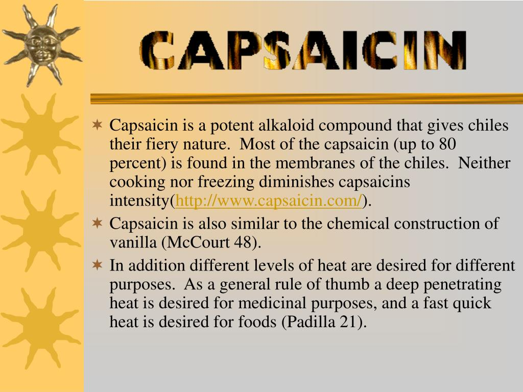 Capsaicin is a potent alkaloid compound that gives chiles their fiery nature.  Most of the capsaicin (up to 80 percent) is found in the membranes of the chiles.  Neither cooking nor freezing diminishes capsaicins intensity(