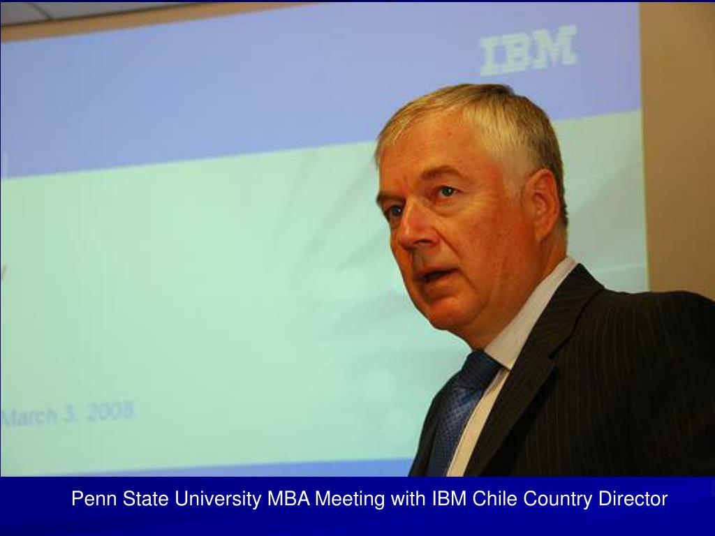 Penn State University MBA Meeting with IBM Chile Country Director
