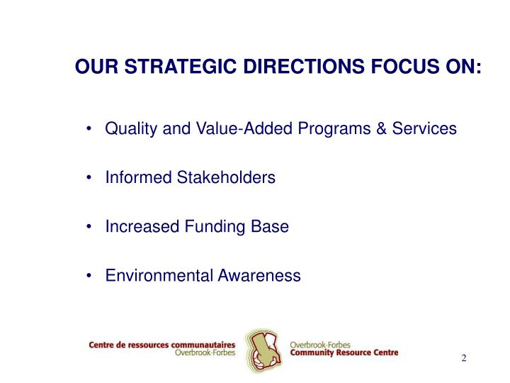 OUR STRATEGIC DIRECTIONS FOCUS ON: