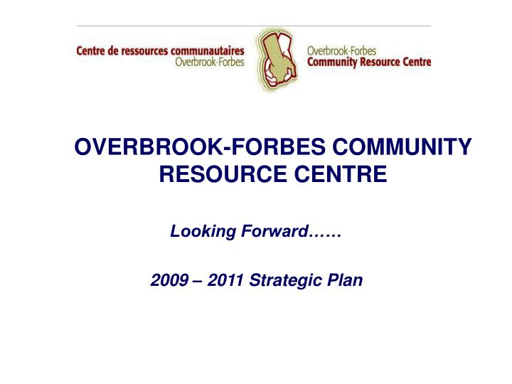 OVERBROOK-FORBES COMMUNITY RESOURCE CENTRE