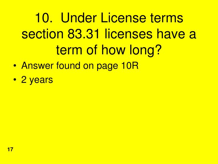 10.  Under License terms section 83.31 licenses have a term of how long?