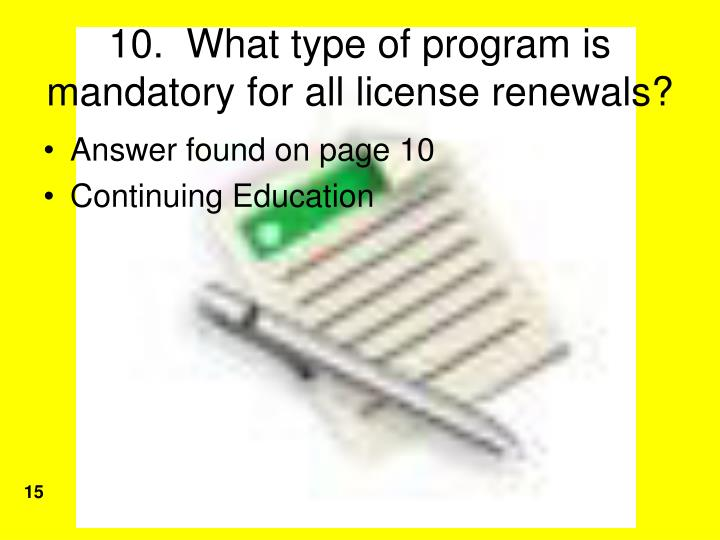 10.  What type of program is mandatory for all license renewals?