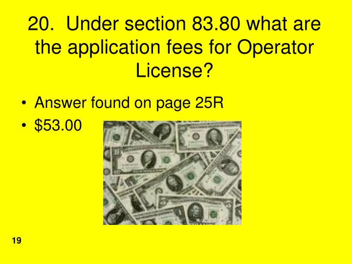 20.  Under section 83.80 what are the application fees for Operator License?
