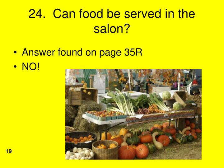 24.  Can food be served in the salon?