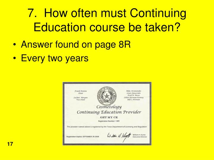 7.  How often must Continuing Education course be taken?