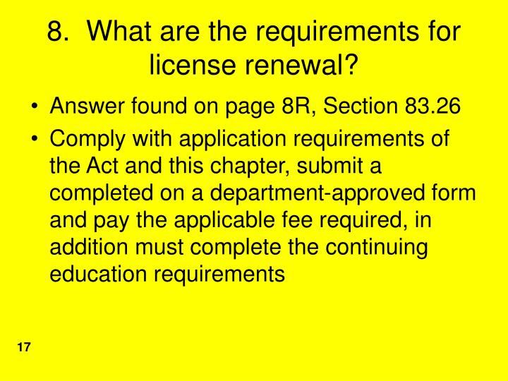 8.  What are the requirements for license renewal?