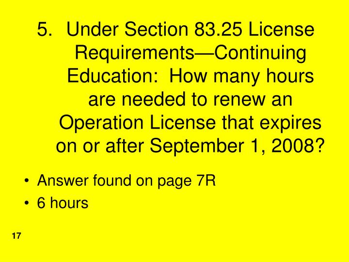 Under Section 83.25 License Requirements—Continuing Education:  How many hours are needed to renew an Operation License that expires on or after September 1, 2008?