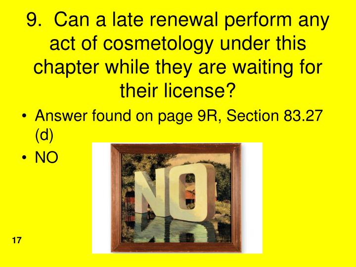 9.  Can a late renewal perform any act of cosmetology under this chapter while they are waiting for their license?