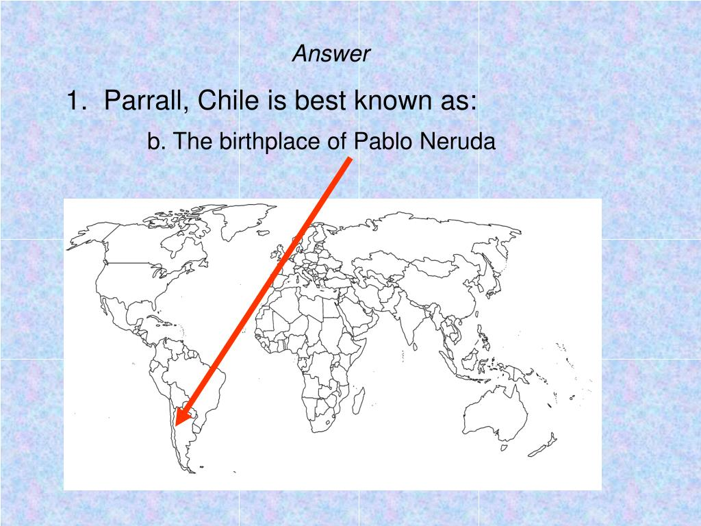 1.  Parrall, Chile is best known as: