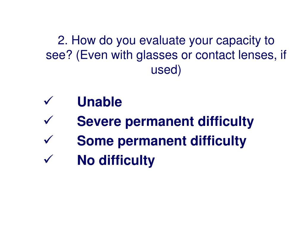 2. How do you evaluate your capacity to see? (Even with glasses or contact lenses, if used)