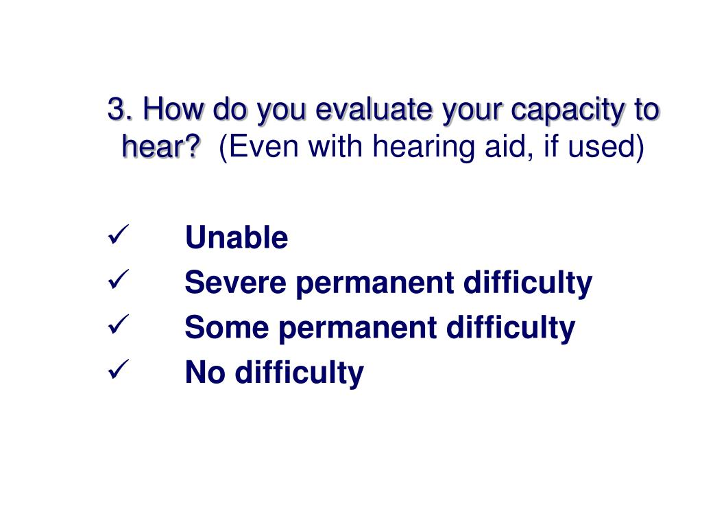 3. How do you evaluate your capacity to hear?