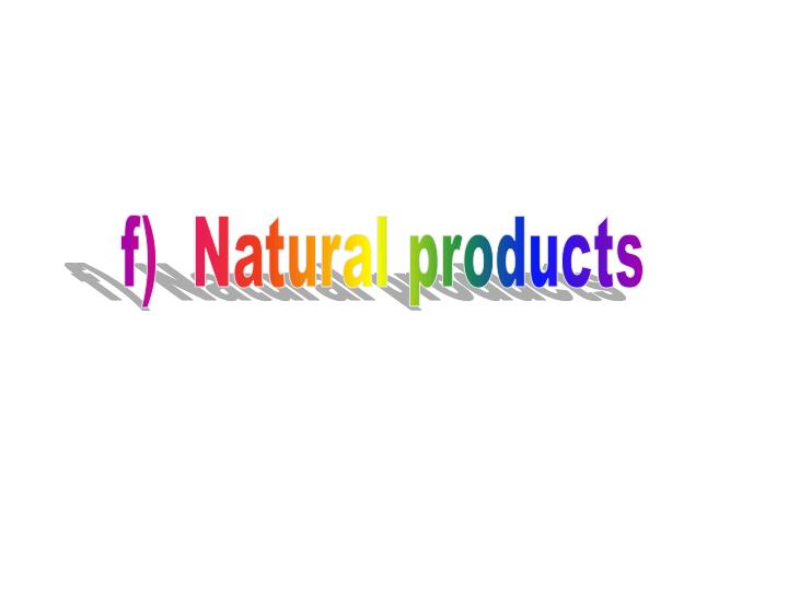 f)  Natural products