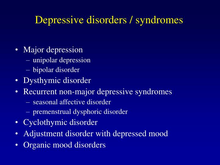 Depressive disorders / syndromes