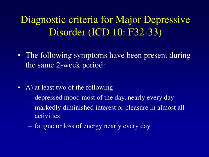 Diagnostic criteria for Major Depressive Disorder (ICD 10: F32-33)