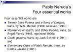 pablo neruda s four essential works