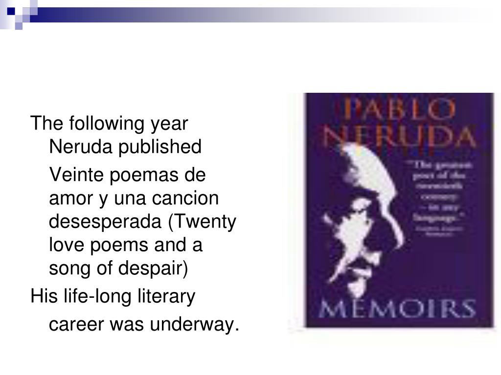 The following year Neruda published