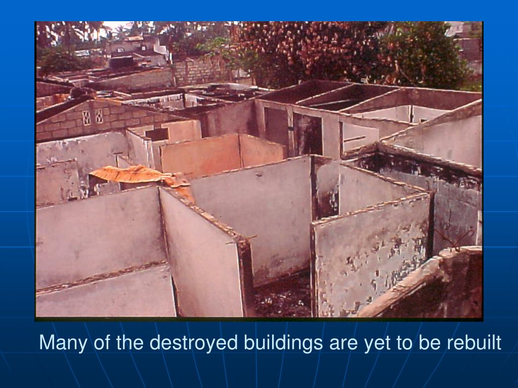 Many of the destroyed buildings are yet to be rebuilt