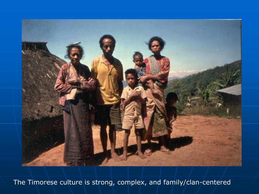 The Timorese culture is strong, complex, and family/clan-centered