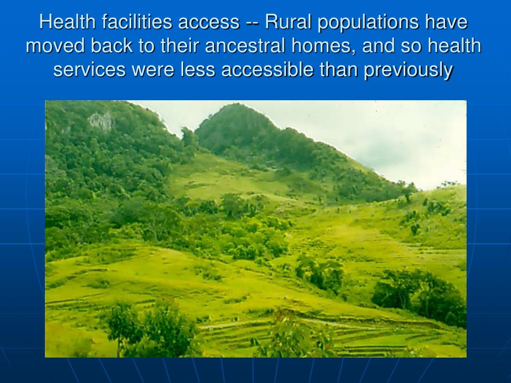 Health facilities access -- Rural populations have moved back to their ancestral homes, and so health services were less accessible than previously