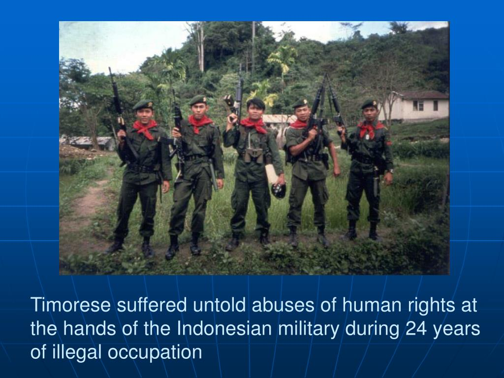 Timorese suffered untold abuses of human rights at the hands of the Indonesian military during 24 years of illegal occupation