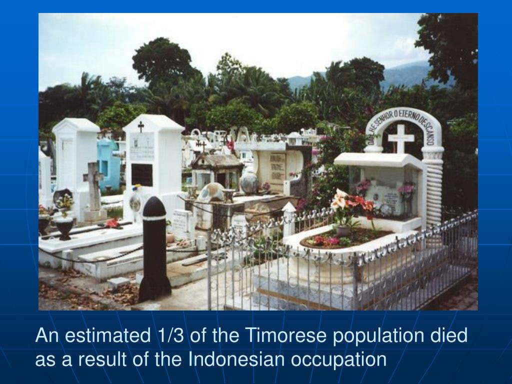 An estimated 1/3 of the Timorese population died as a result of the Indonesian occupation