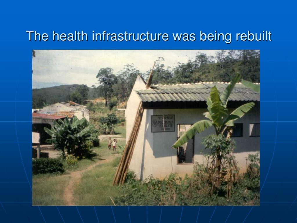 The health infrastructure was being rebuilt