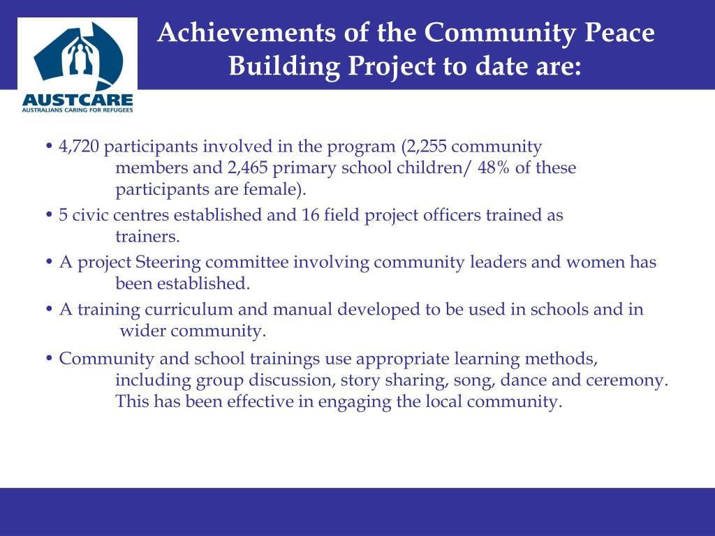 Achievements of the Community Peace 	Building Project to date are: