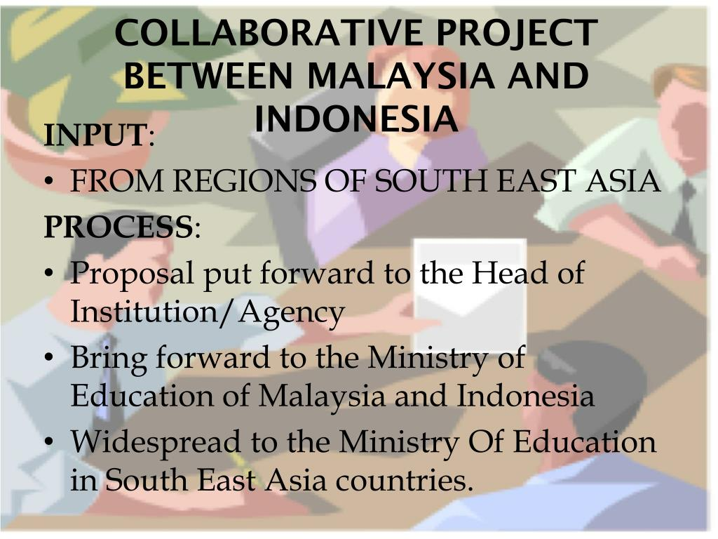 COLLABORATIVE PROJECT BETWEEN MALAYSIA AND INDONESIA