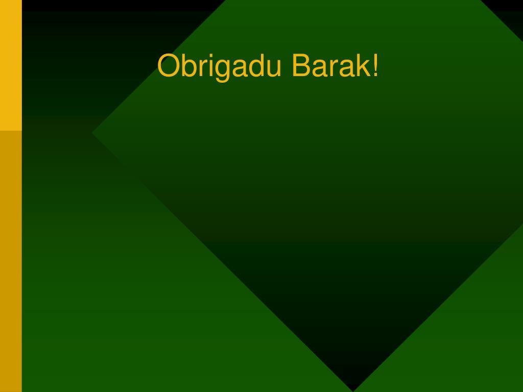 Obrigadu Barak!