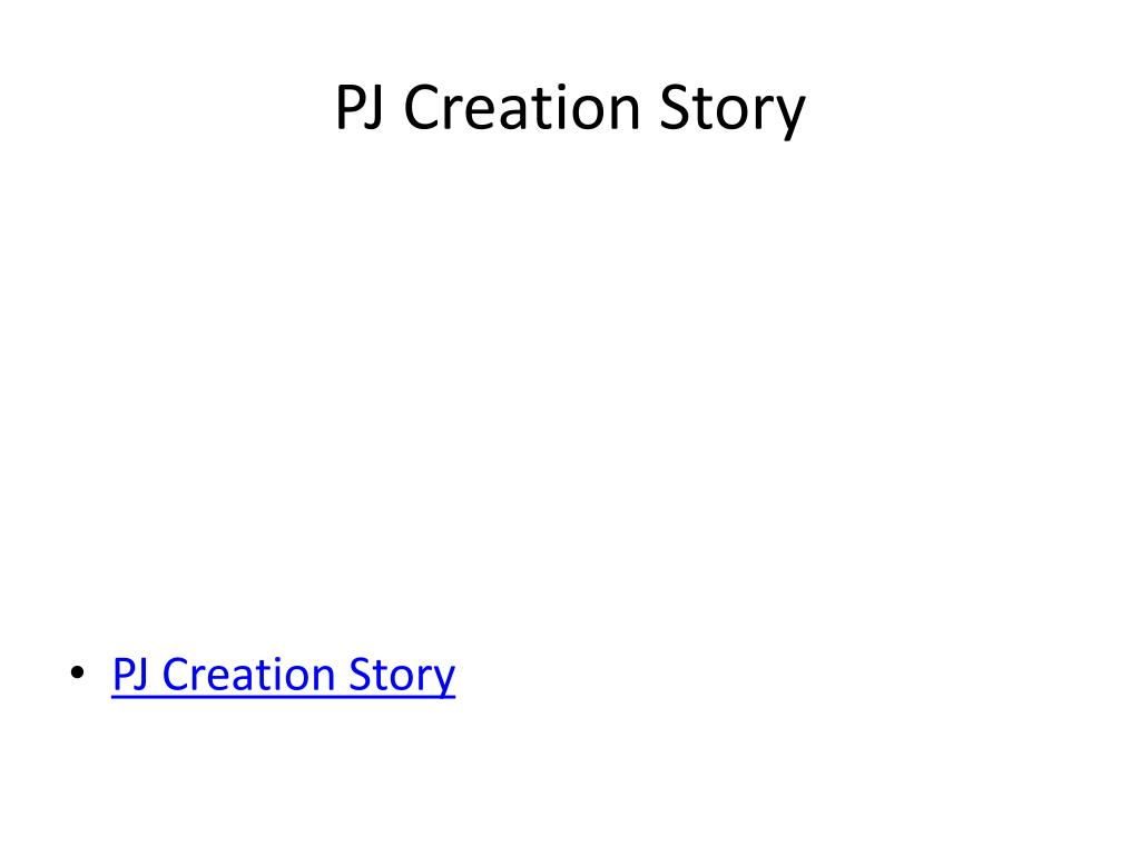 PJ Creation Story