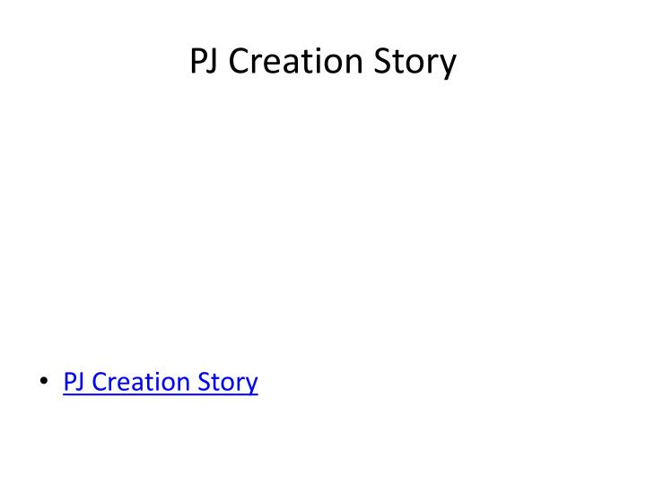 Pj creation story l.jpg