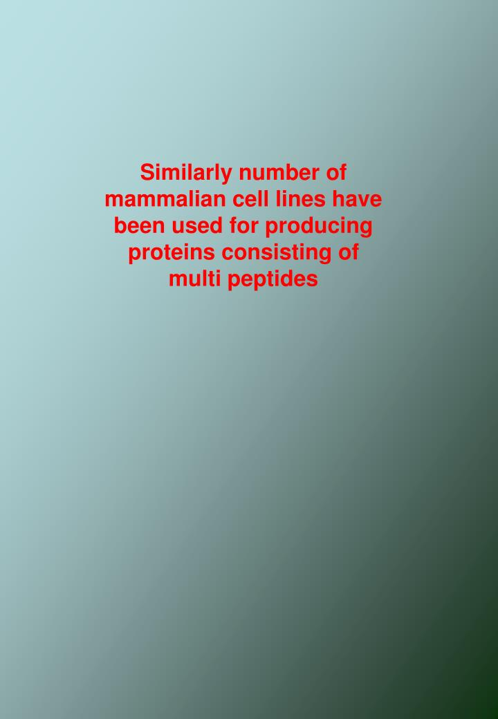 Similarly number of mammalian cell lines have been used for producing proteins consisting of           multi peptides