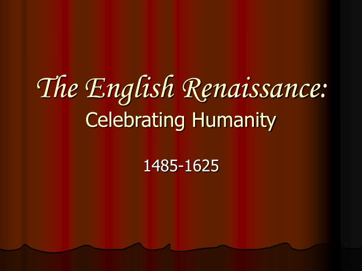 The english renaissance celebrating humanity
