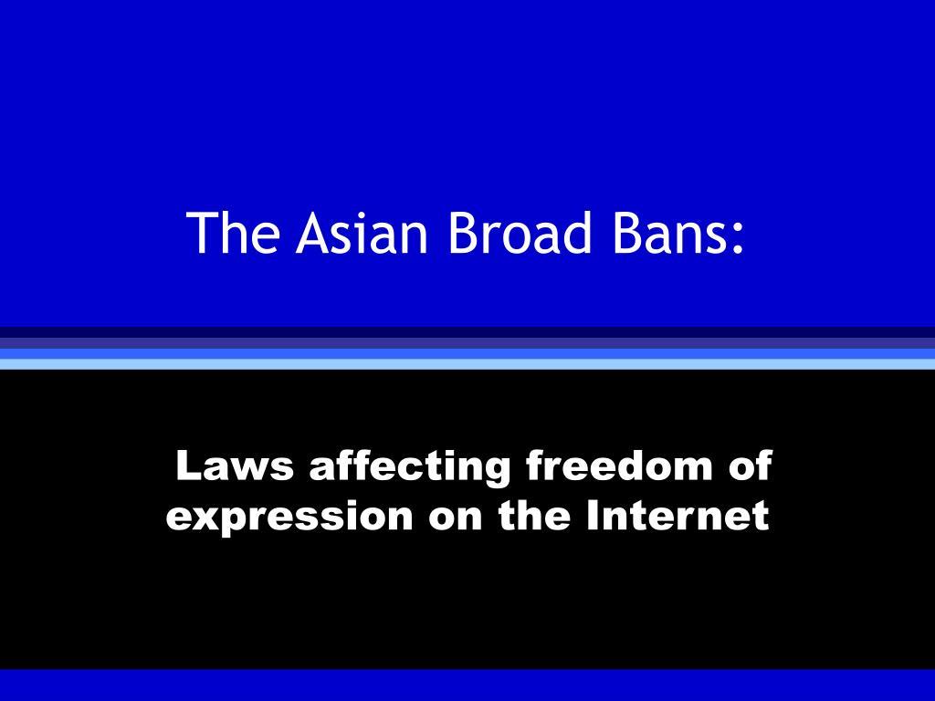The Asian Broad Bans: