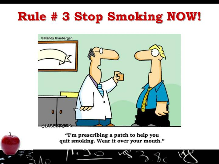 Rule # 3 Stop Smoking NOW!