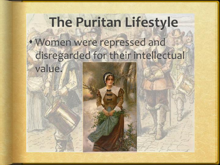 lifestyle of the puritans The puritans favored a simple lifestyle over any other and had one sole purpose, to worship god they believed in the rejection of the worldliness around them.