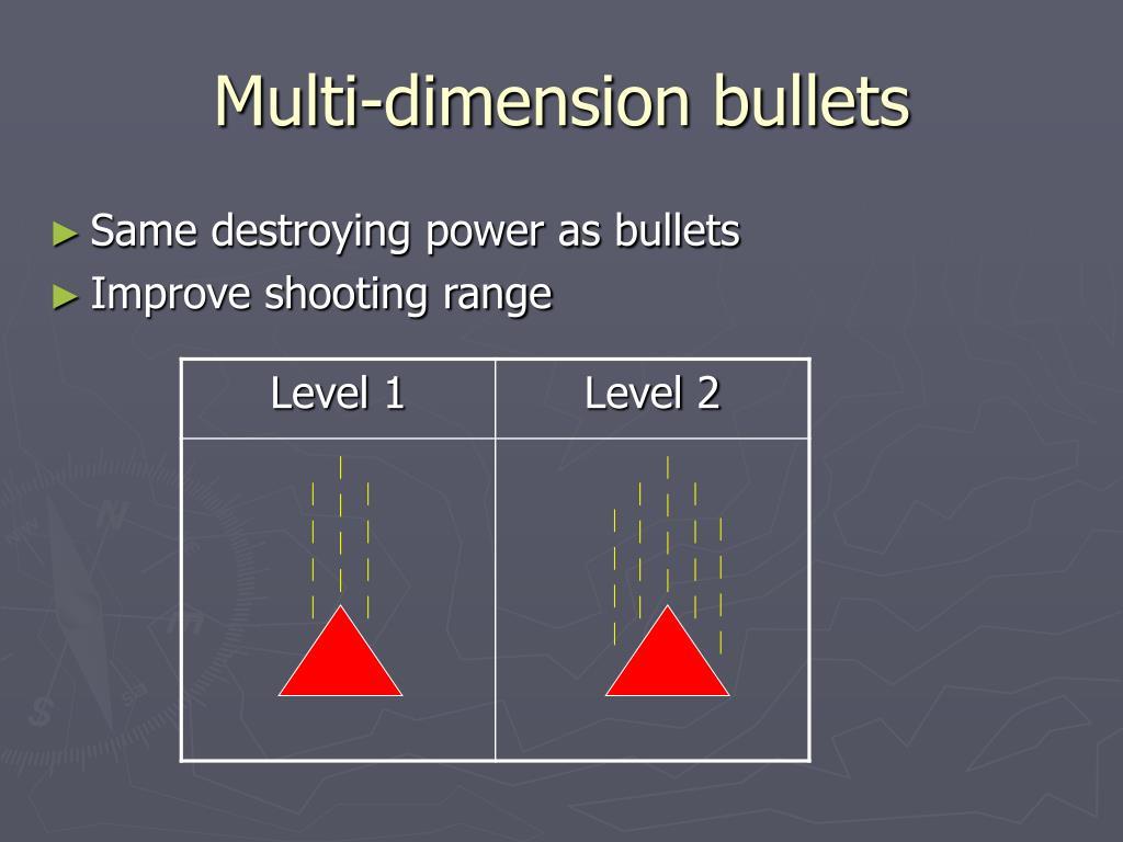 Multi-dimension bullets