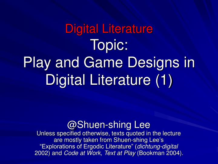 Digital literature topic play and game designs in digital literature 1