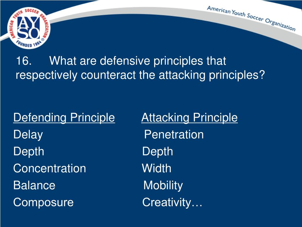 16.	 What are defensive principles that respectively counteract the attacking principles?