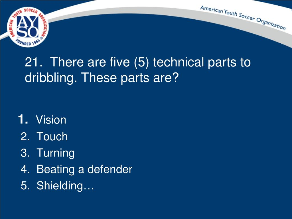 21.  There are five (5) technical parts to dribbling. These parts are?
