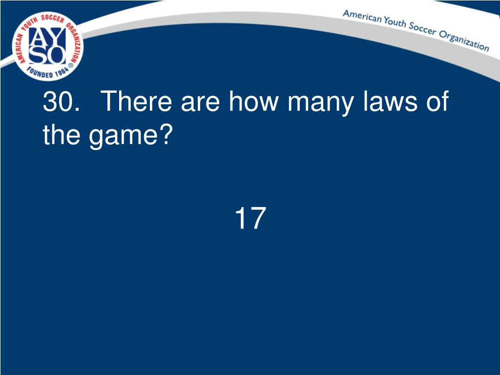 30.	 There are how many laws of the game?