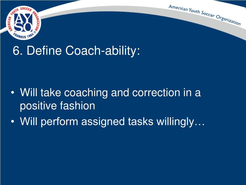 6. Define Coach-ability: