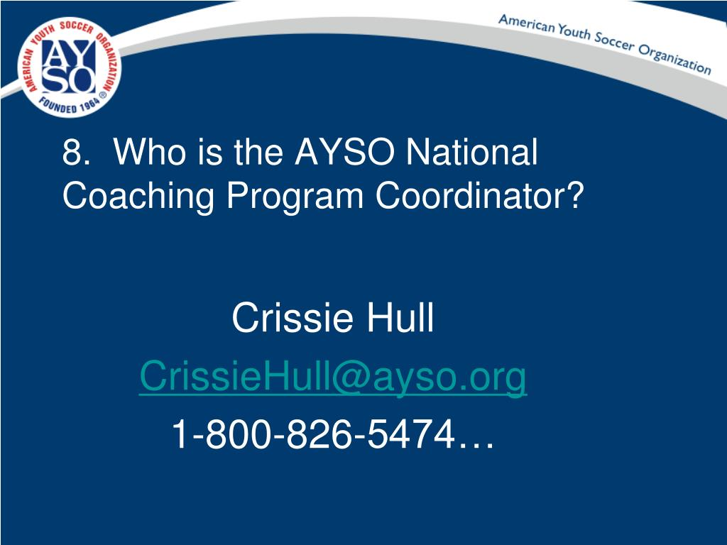 8.  Who is the AYSO National Coaching Program Coordinator?