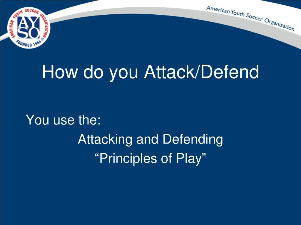 How do you Attack/Defend