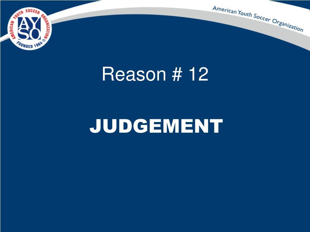 Reason # 12