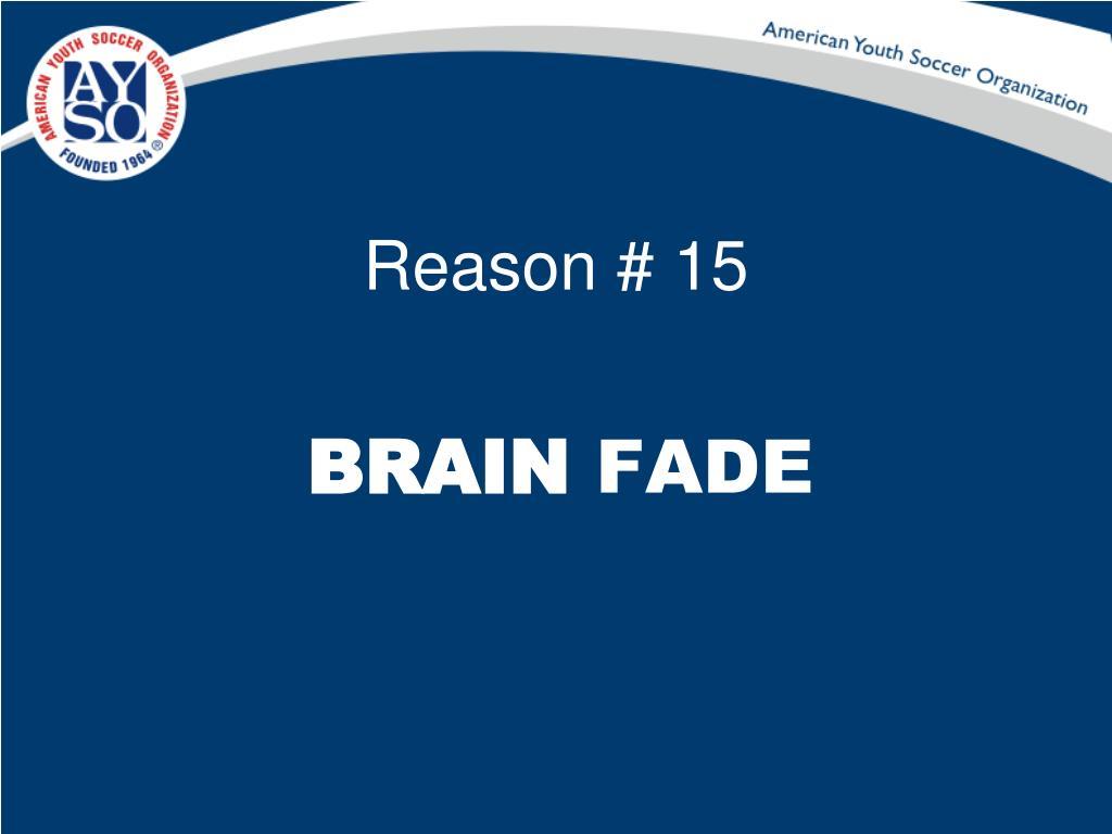 Reason # 15